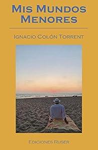Mis Mundos Menores par Ignacio Colón Torrent