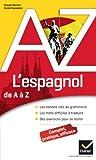 L'espagnol de A à Z: Grammaire,...