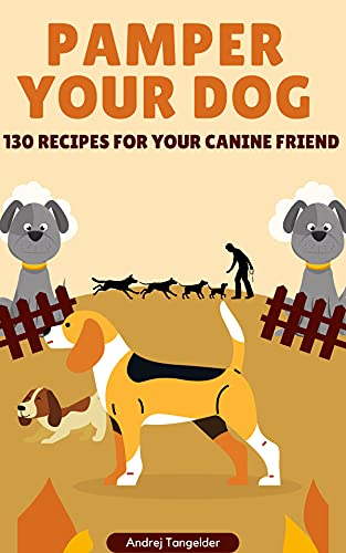 Pamper Your dog: 130 Recipes for Your Canine Friend (English Edition)