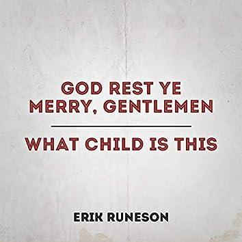 God Rest Ye Merry, Gentlemen / What Child Is This