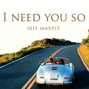 I Need You So