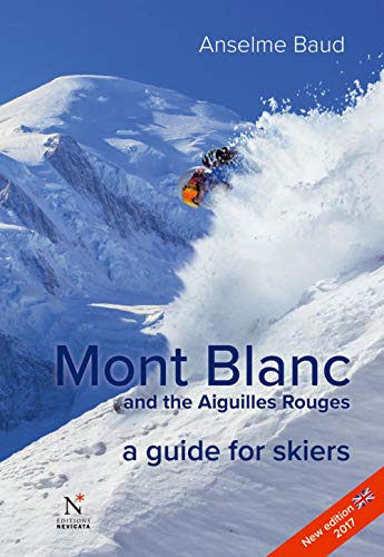 Baud, A: Mont Blanc and the Aiguilles Rouges: A Guide for Skiers