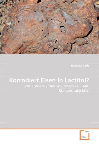 Korrodiert Eisen in Lactitol?: Zur Konservierung von Nassholz-Eisen-Kompositobjekten