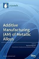 Additive Manufacturing (AM) of Metallic Alloys