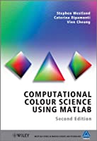 Computational Colour Science Using MATLAB (The Wiley-IS&T Series in Imaging Science and Technology)