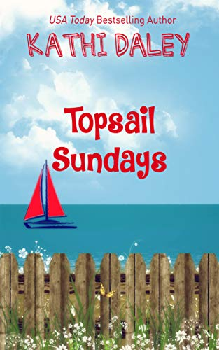 Topsail Sundays (Summerhouse Reunion Three Part Story Book 2) by [Kathi Daley]