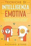 Tecniche Di Intelligenza Emotiva Tecniche Pratiche Per Riconoscere Le Personalità Delle Persone. Gestire Emozioni, Situazioni E Creare Relazioni In Ambito Lavorativo E Sentimentale