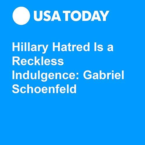 Hillary Hatred Is a Reckless Indulgence: Gabriel Schoenfeld audiobook cover art