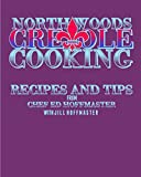 Northwoods Creole Cooking: Recipes & Tips From Northwoods South