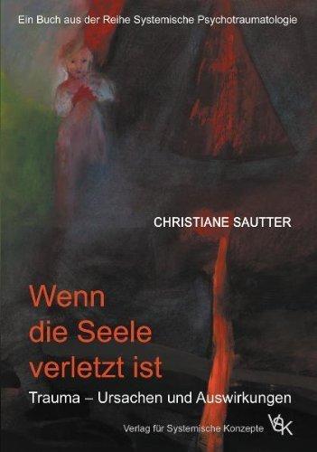 Wenn die Seele verletzt ist: Trauma - Ursachen und Auswirkungen von Christiane Sautter (2014) Taschenbuch