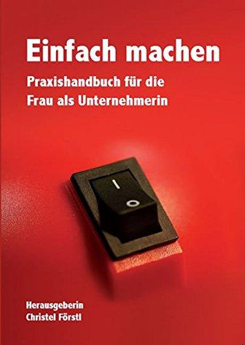 Förstl Christel, Einfach machen. Praxishandbuch für die Frau als Unternehmerin.