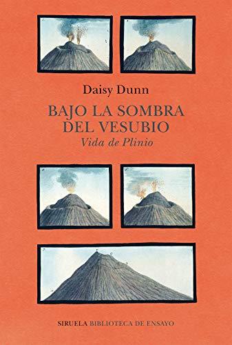 Bajo la sombra del Vesubio: Vida de Plinio: 120 (Biblioteca de Ensayo / Serie mayor)