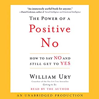 The Power of a Positive No     How to Say No and Still Get to Yes              By:                                                                                                                                 William Ury                               Narrated by:                                                                                                                                 William Ury                      Length: 7 hrs and 16 mins     656 ratings     Overall 4.4