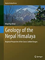 Geology of the Nepal Himalaya: Regional Perspective of the Classic Collided Orogen (Regional Geology Reviews)