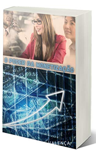 O Poder da Monetização: Aprendendo á Gerar Receita na Internet (Portuguese Edition)