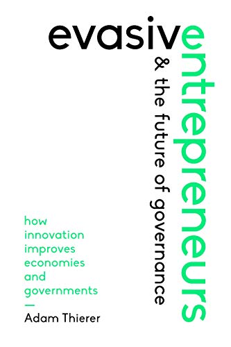 Evasive Entrepreneurs and the Future of Governance: How Innovation Improves Economies and Governments