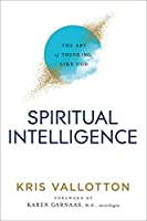 Spiritual Intelligence: The Art of Thinking Like God