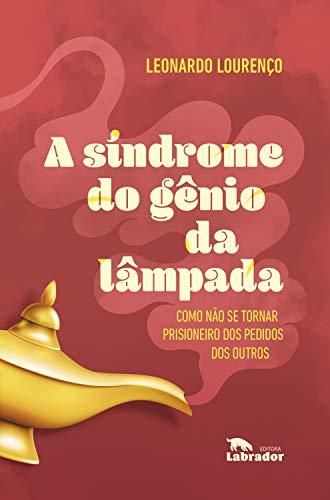 Síndrome do gênio da lâmpada, A: Como não se tornar prisioneiro dos pedidos dos outros