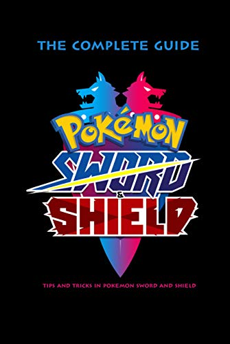 Pokemon Sword & Shield: The Complete Guide - Tips and Tricks In Pokemon Sword and Shield: Pokemon Handbook for Kids (English Edition)