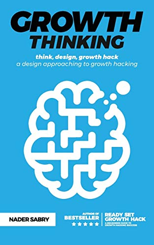 Growth thinking: think, design, growth hack -- a design approaching to growth hacking