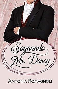 Sognando Mr. Darcy di [Antonia Romagnoli]