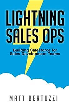 Lightning Sales Ops: Building Salesforce for Sales Development Teams by [Matt Bertuzzi]
