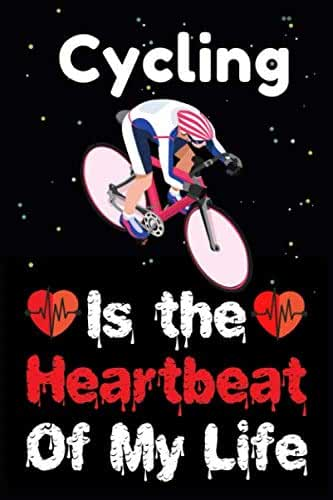 Cycling Is The Heartbeat Of My Life: A Super Cute Cycling Gamer lovers Notebook Planner for men, women, boys and girls who love gaming, sports, and live the gamer life