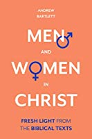 Men and Women in Christ: Fresh Light from the Biblical Texts