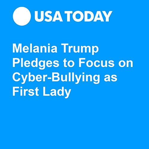 Melania Trump Pledges to Focus on Cyber-Bullying as First Lady audiobook cover art