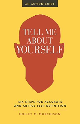 Tell Me About Yourself: Six Steps for Accurate and Artful Self-Definition (English Edition)