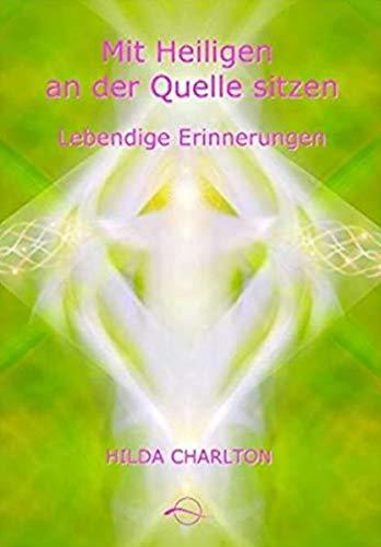 Mit Heiligen an der Quelle sitzen - einigen der großen spirituellen Lehrer: Lebendige Erinnerungen an Jesus, Sai Baba, Krishnamurti, Nityananda, ... und andere große spirituelle Lehrer