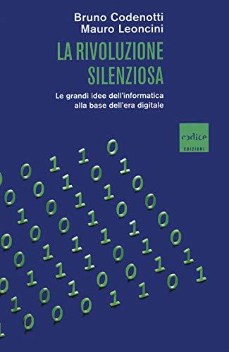 La rivoluzione silenziosa. Le grandi idee dell'informatica alla base dell'era digitale