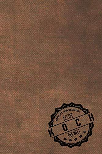 Geprüft und Bestätigt bester Koch der Welt: Notizbuch für den Mann, dessen Hobby Kochen ist | Geschenkidee | Geschenke | Geschenk