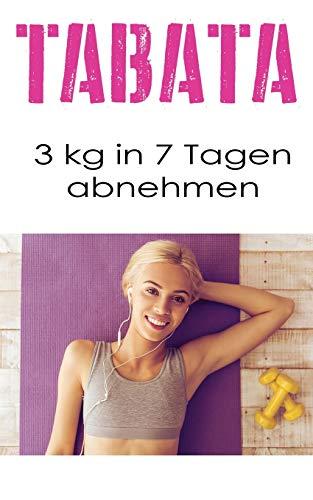 Tabata: 3 kg in 7 Tagen abnehmen (Tabata Buch, Band 1)