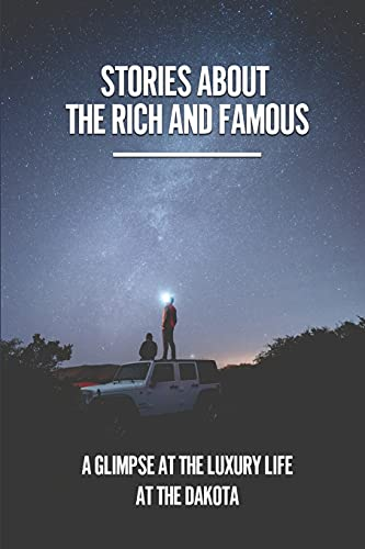 Compare Textbook Prices for Stories About The Rich And Famous: A Glimpse At The Luxury Life At The Dakota: The Evolution Of New York City  ISBN 9798531115171 by Jaure, Coreen