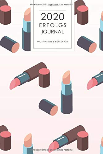 2020 Erfolgsjournal: Motivation und Reflexion. Lippenstifte Make-Up. 167 Seiten Kalender für...
