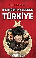 Kimligini Kaybeden Türkiye
