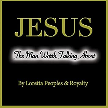 Jesus the Man Worth Talking About