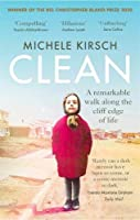 Clean: A remarkable walk along the cliff edge of life *2020 winner of the Christopher Bland Prize*