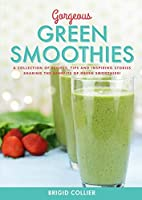 Gorgeous Green Smoothies: Recipes, Tips and Inspiring Stories Sharing the Benefits of Green Smoothies