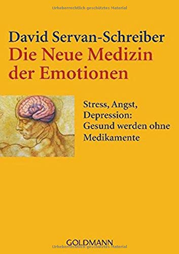 Die Neue Medizin der Emotionen: Stress, Angst, Depression: - Gesund werden ohne Medikamente
