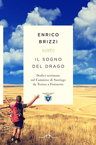 Il sogno del drago: Dodici settimane sul Cammino di Santiago da Torino a Finisterre