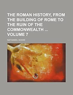 The Roman History, from the Building of Rome to the Ruin of the Commonwealth Volume 7