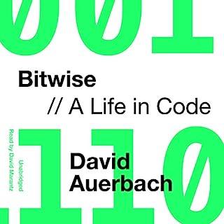 Bitwise     A Life in Code              Auteur(s):                                                                                                                                 David Auerbach                               Narrateur(s):                                                                                                                                 David Marantz                      Durée: 9 h et 54 min     Pas de évaluations     Au global 0,0
