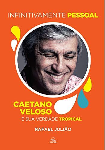 Infinitivamente Pessoal: Caetano Veloso e sua verdade tropical