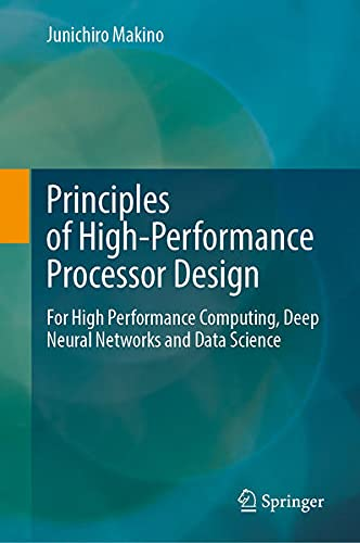 Principles of High-Performance Processor Design: For High Performance Computing, Deep Neural Networks and Data Science