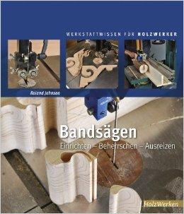 Bandsägen: Einrichten - Beherrschen - Ausreizen (HolzWerken) ( 13. August 2012 )