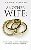 Another Wife: How Being Raised in a Polygynous Household Affects Adult Relationship Experiences