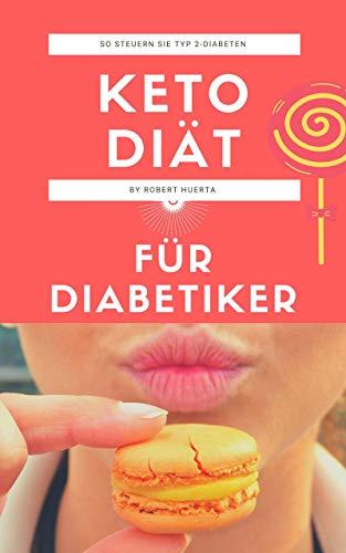 Ketodiät für Diabetiker: Ketogene Ernährung für Menschen mit Diabetes, ist es eine gute Option? und wie man Typ-2-Diabetes auf gesunde und effektive Weise behandelt (German Edition)