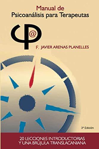 Manual de Psicoanálisis para Terapeutas: Veinte lecciones introductorias y una brújula translacaniana